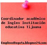 Coordinador académico de Ingles Institución educativa Tijuana
