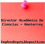 Director Académico De Ciencias – Monterrey