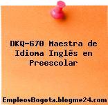 DKQ-670 Maestra de Idioma Inglés en Preescolar