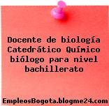 Docente de biología Catedrático Químico biólogo para nivel bachillerato