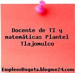 Docente de TI y matemáticas Plantel Tlajomulco