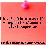 Lic. En Administración – Impartir Clases A Nivel Superior