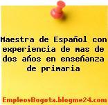 Maestra de Español con experiencia de mas de dos años en enseñanza de primaria
