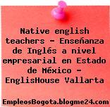 Native english teachers – Enseñanza de Inglés a nivel empresarial en Estado de México – EnglisHouse Vallarta