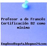 Profesor a de Francés Certificación B2 como mínimo
