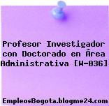 Profesor Investigador con Doctorado en Área Administrativa [W-036]