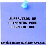 SUPERVISOR DE ALIMENTOS PARA HOSPITAL ABC