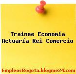 Trainee Economía Actuaría Rei Comercio