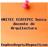 UNITEC ECATEPEC busca docente de Arquitectura