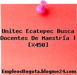 Unitec Ecatepec Busca Docentes De Maestría | [X450]
