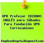 UPB Profesor IDIOMAS INGLÉS para Sábados Para Fundación UPB Correcaminos