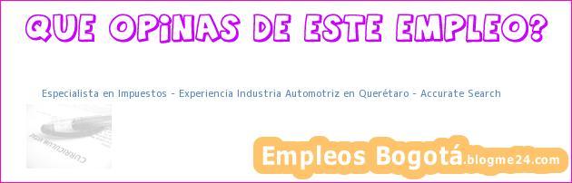 Especialista en Impuestos – Experiencia Industria Automotriz en Querétaro – Accurate Search
