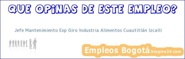 Jefe Mantenimiento Exp Giro Industria Alimentos Cuautitlán Izcalli