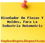 Diseñador De Piezas Y Moldes, Para La Industria Automotriz