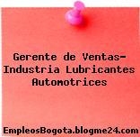 Gerente de Ventas- Industria Lubricantes Automotrices
