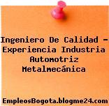 Ingeniero De Calidad – Experiencia Industria Automotriz Metalmecánica