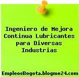 Ingeniero de Mejora Continua Lubricantes para Diversas Industrias