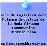 Jefa de Logística Zona Polanco Industria de la Moda Almacen Inventarios Distribución