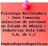 Psicologa Reclutadora – Sexo femenino seleccion de personal en Estado de México – Industrias Kola Loka S.A. de C.V