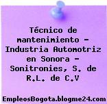 Técnico de mantenimiento – Industria Automotriz en Sonora – Sonitronies, S. de R.L. de C.V