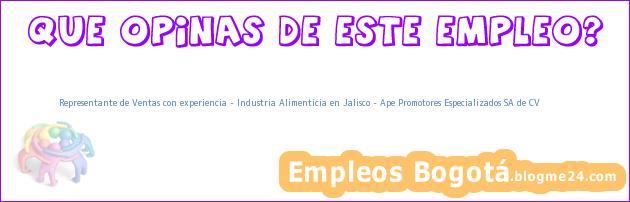 Representante de Ventas con experiencia – Industria Alimenticia en Jalisco – Ape Promotores Especializados SA de CV
