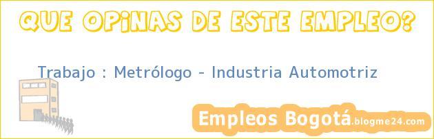 Trabajo : Metrólogo – Industria Automotriz