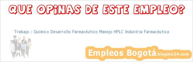 Trabajo : Químico Desarrollo Farmacéutico Manejo HPLC Industria Farmacéutica
