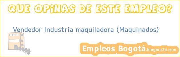 Vendedor Industria maquiladora (Maquinados)