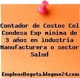 Contador de Costos Col Condesa Exp minima de 3 años en industria Manufacturera o sector Salud