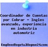 Coordinador de Cuentas por Cobrar – Ingles avanzado, experiencia en industria automotriz