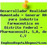 Desarrollador Realidad Aumentada – Generar RA para industria farmaceutica en Distrito Federal – Pharmaconsult, S.A. de C.V