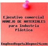 Ejecutivo comercial MANEJO DE MATERIALES para Industria Plástica