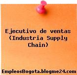 Ejecutivo de ventas (Industria Supply Chain)