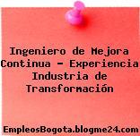 Ingeniero de Mejora Continua – Experiencia Industria de Transformación