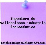 Ingeniero de validaciones industria farmacéutica