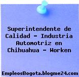 Superintendente de Calidad – Industria Automotriz en Chihuahua – Worken