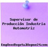 Supervisor de Producción Industria Automotriz