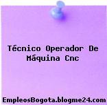 Técnico Operador De Máquina Cnc