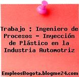 Trabajo : Ingeniero de Procesos – Inyección de Plástico en la Industria Automotriz