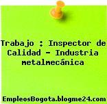 Trabajo : Inspector de Calidad – Industria metalmecánica