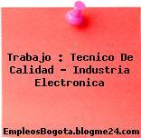 Trabajo : Tecnico De Calidad – Industria Electronica