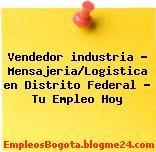 Vendedor industria – Mensajeria/Logistica en Distrito Federal – Tu Empleo Hoy