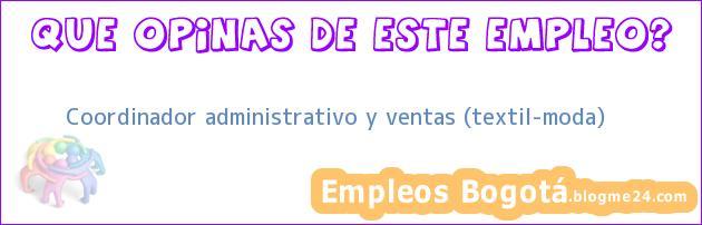 Coordinador administrativo y ventas (textil-moda)