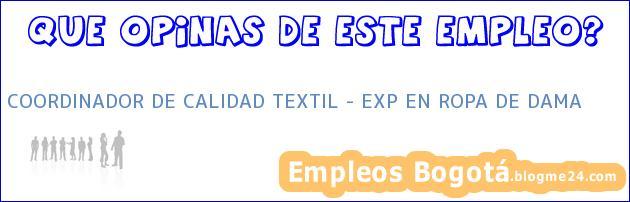 COORDINADOR DE CALIDAD TEXTIL – EXP EN ROPA DE DAMA