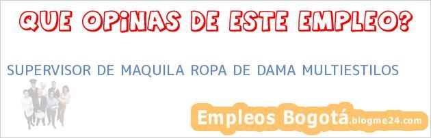 SUPERVISOR DE MAQUILA ROPA DE DAMA MULTIESTILOS