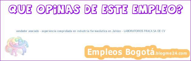vendedor asociado – experiencia comprobada en industria farmacéutica en Jalisco – LABORATORIOS FRACA SA DE CV