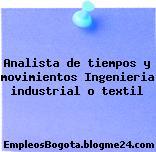 Analista de tiempos y movimientos – Ingenieria industrial o textil