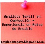 Analista Textil en Confección Experiencia en Rutas de Ensable