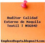 Auditor Calidad Externo de Maquila Textil | NSG942