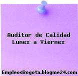 Auditor de Calidad Lunes a Viernes